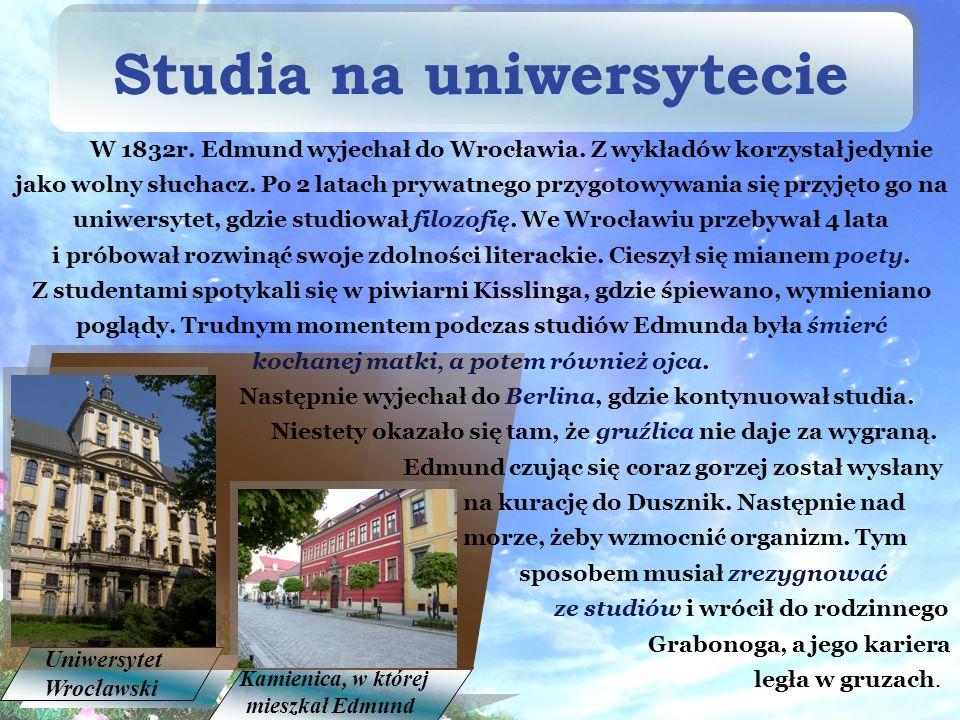 W 1832r.Edmund wyjechał do Wrocławia. Z wykładów korzystał jedynie jako wolny słuchacz.