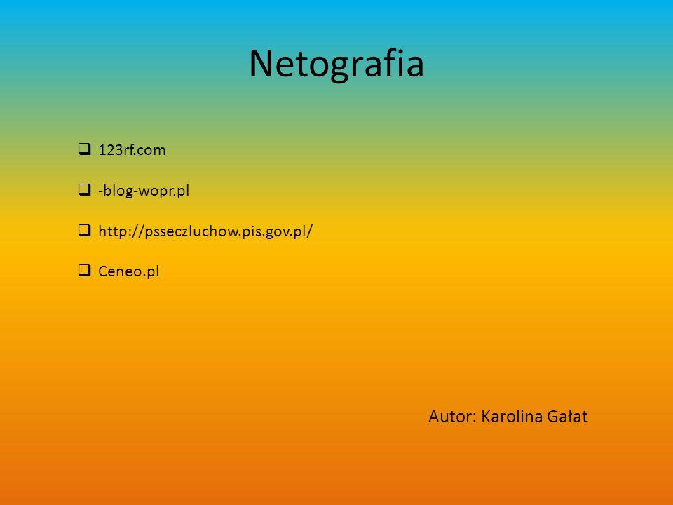 Netografia 123rf.com -blog-wopr.pl http://psseczluchow.pis.gov.pl/ Ceneo.pl Autor: Karolina Gałat