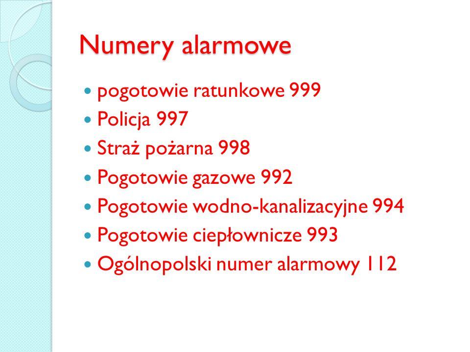 Numery alarmowe pogotowie ratunkowe 999 Policja 997 Straż pożarna 998 Pogotowie gazowe 992 Pogotowie wodno-kanalizacyjne 994 Pogotowie ciepłownicze 99