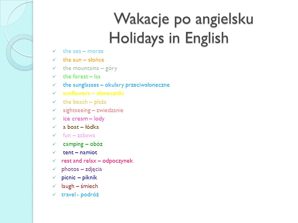 Wakacje po angielsku Holidays in English Wakacje po angielsku Holidays in English the sea – morze the sun – słońce the mountains – góry the forest – l