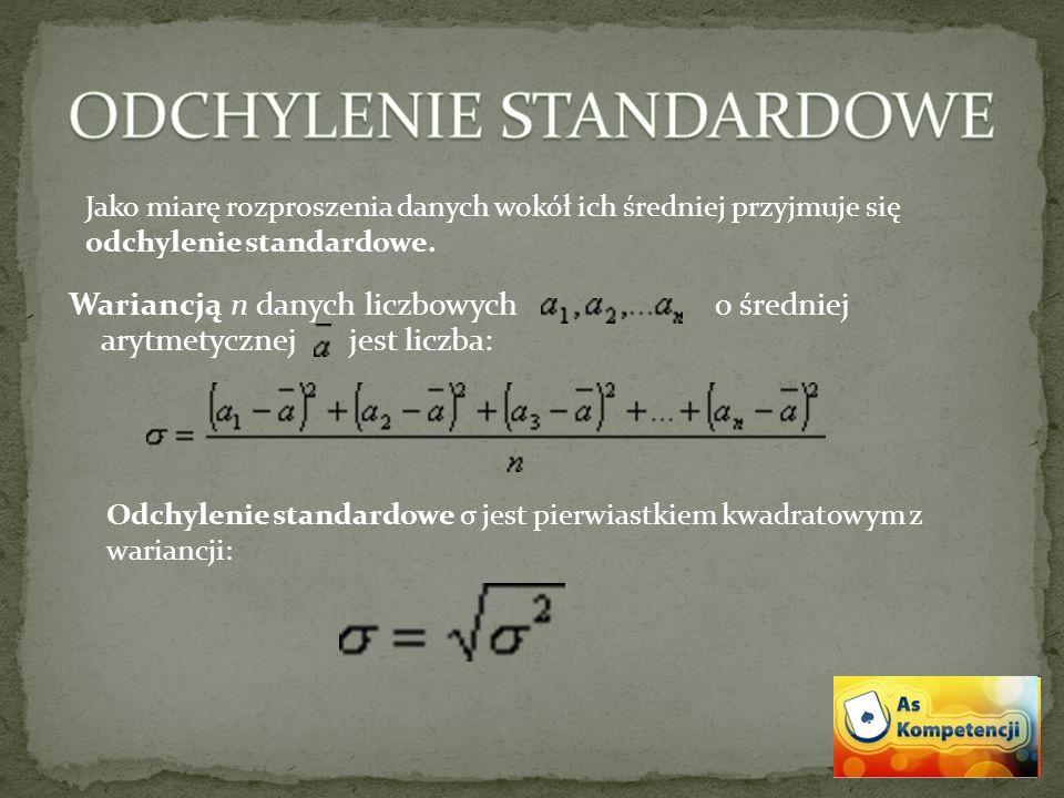 Wariancją n danych liczbowych o średniej arytmetycznej jest liczba: Jako miarę rozproszenia danych wokół ich średniej przyjmuje się odchylenie standardowe.