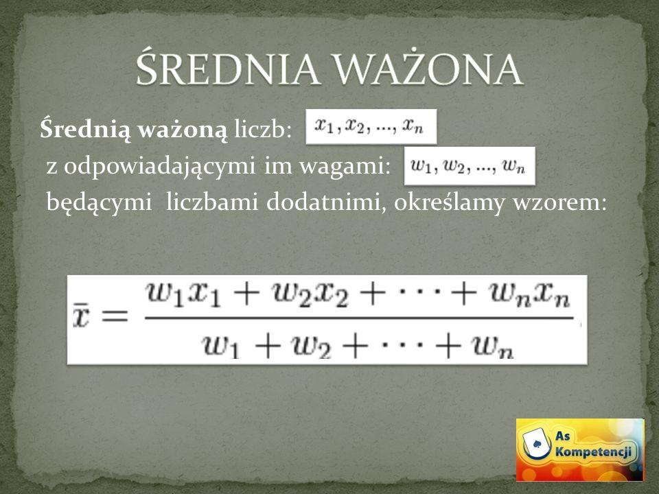 Średnią ważoną liczb: z odpowiadającymi im wagami: będącymi liczbami dodatnimi, określamy wzorem: