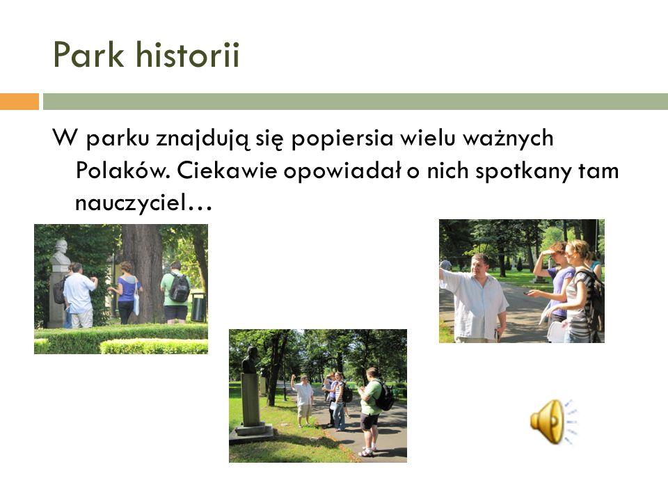 Park historii W parku znajdują się popiersia wielu ważnych Polaków. Ciekawie opowiadał o nich spotkany tam nauczyciel…