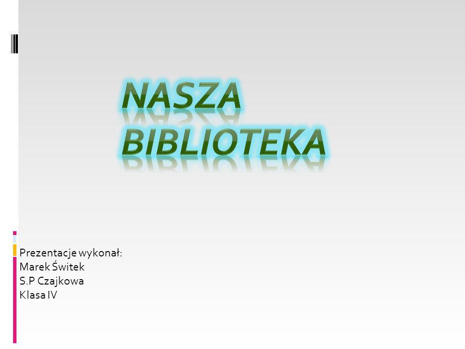 Prezentacje wykonał: Marek Świtek S.P Czajkowa Klasa IV