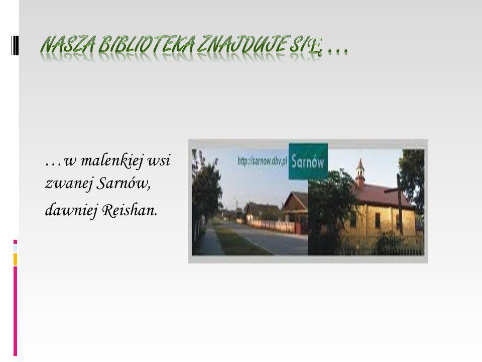 …w malenkiej wsi zwanej Sarnów, dawniej Reishan.