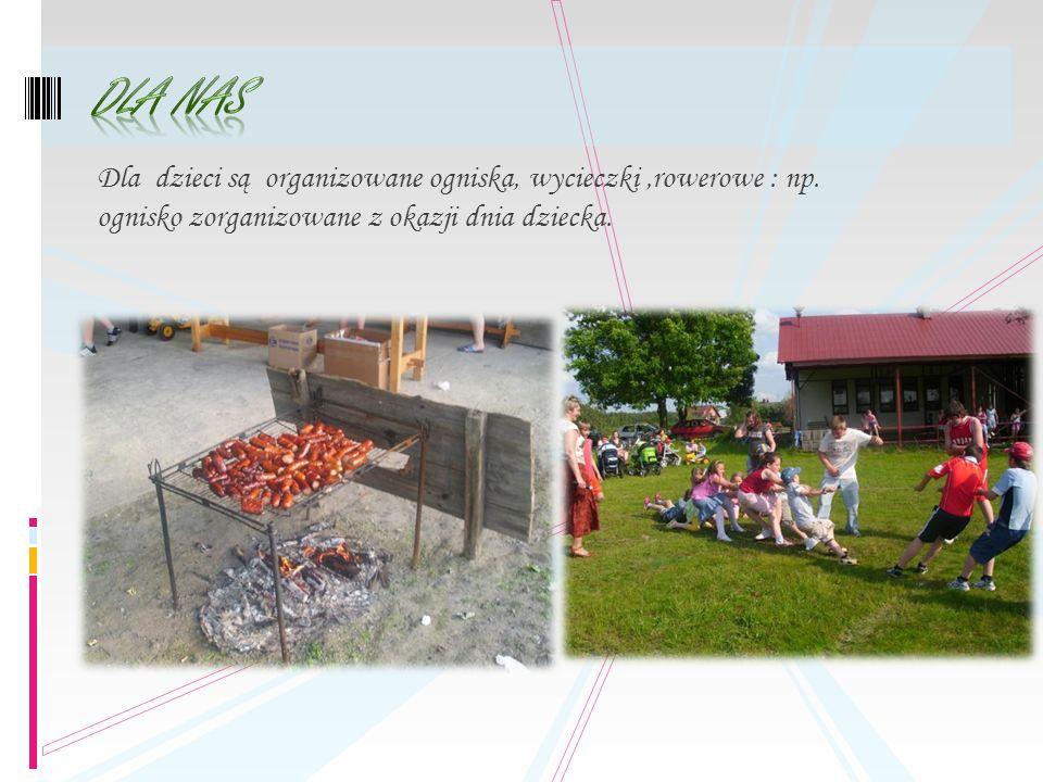 Dla dzieci są organizowane ogniska, wycieczki,rowerowe : np. ognisko zorganizowane z okazji dnia dziecka.
