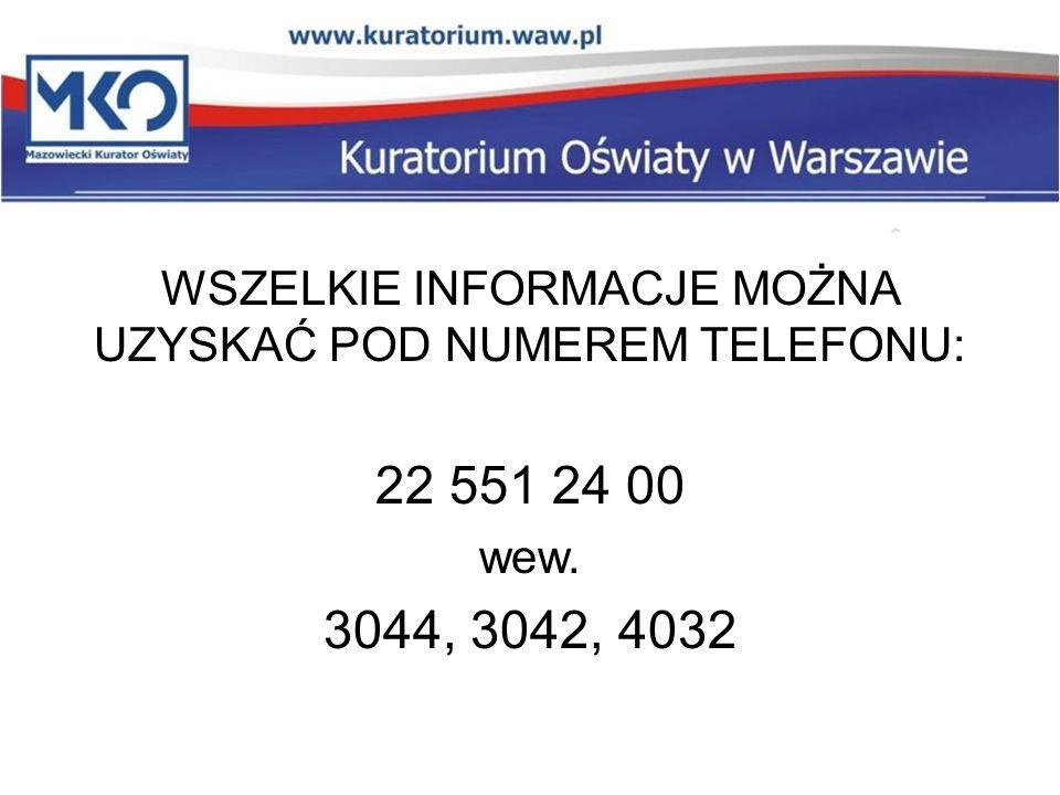 WSZELKIE INFORMACJE MOŻNA UZYSKAĆ POD NUMEREM TELEFONU: 22 551 24 00 wew. 3044, 3042, 4032