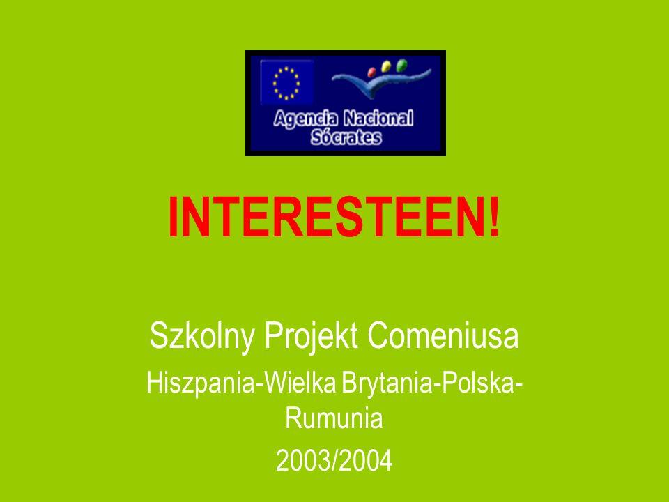 INTERESTEEN! Szkolny Projekt Comeniusa Hiszpania-Wielka Brytania-Polska- Rumunia 2003/2004
