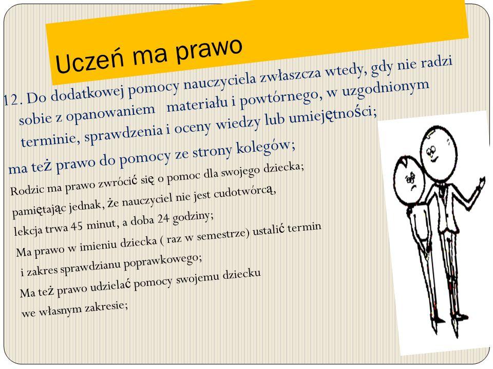 12. Do dodatkowej pomocy nauczyciela zwłaszcza wtedy, gdy nie radzi sobie z opanowaniem materiału i powtórnego, w uzgodnionym terminie, sprawdzenia i