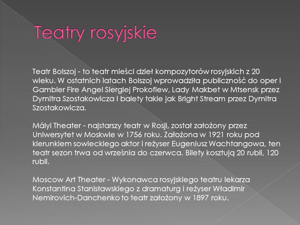 Teatr Bolszoj - to teatr mieści dzieł kompozytorów rosyjskich z 20 wieku.