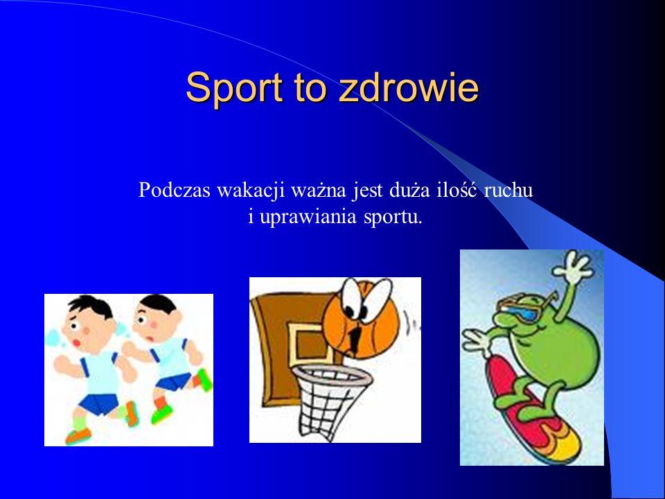 Sport to zdrowie Podczas wakacji ważna jest duża ilość ruchu i uprawiania sportu.