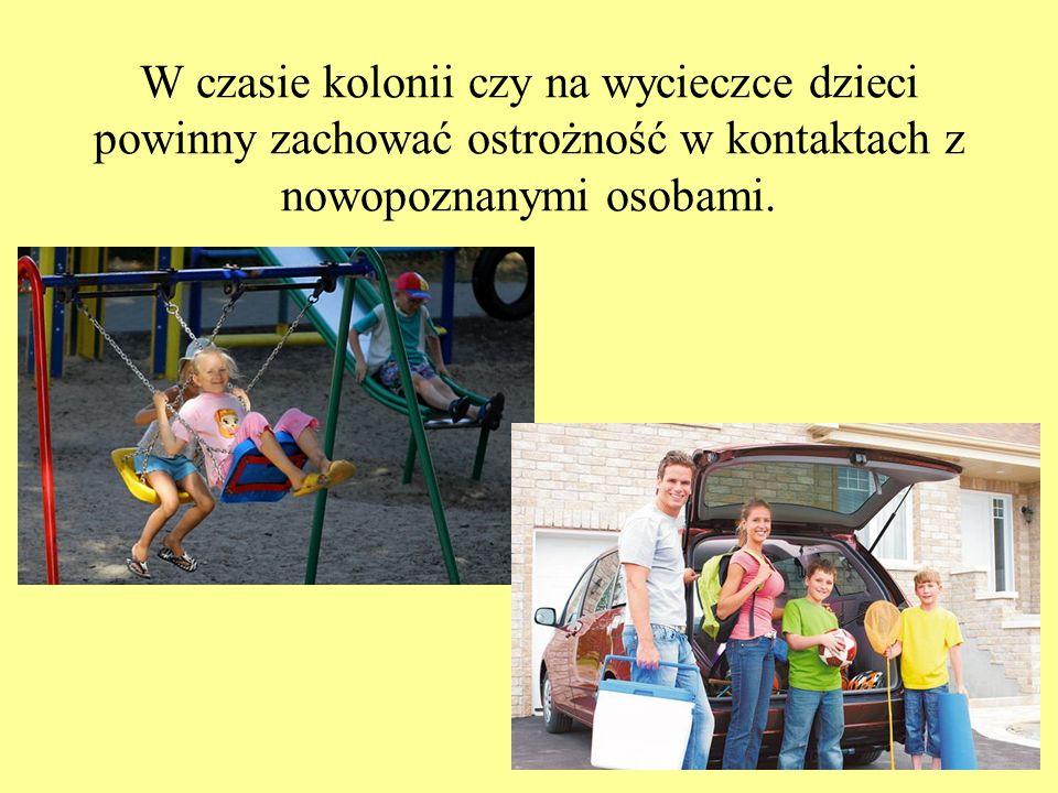 W czasie kolonii czy na wycieczce dzieci powinny zachować ostrożność w kontaktach z nowopoznanymi osobami.