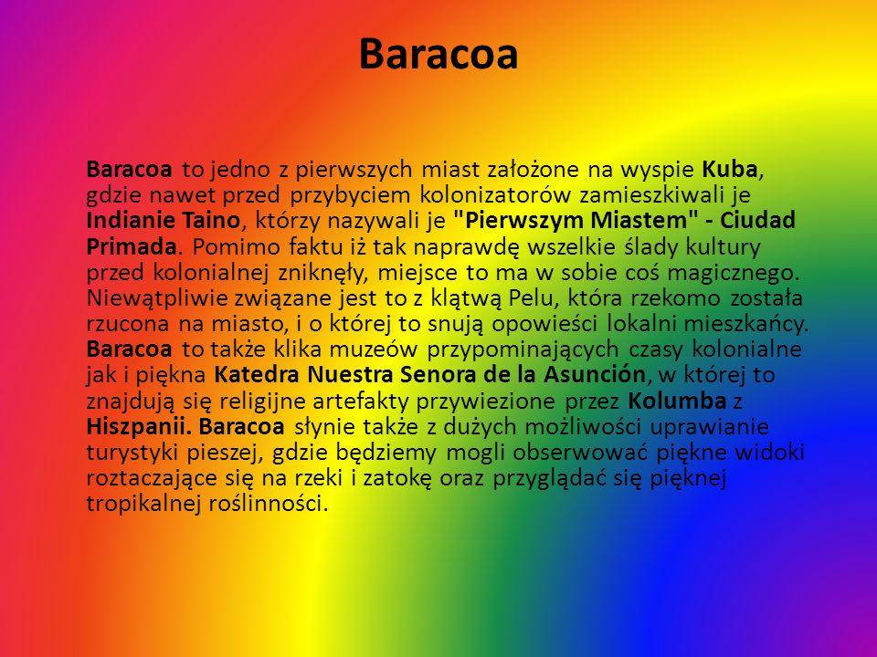 Baracoa Baracoa to jedno z pierwszych miast założone na wyspie Kuba, gdzie nawet przed przybyciem kolonizatorów zamieszkiwali je Indianie Taino, którz