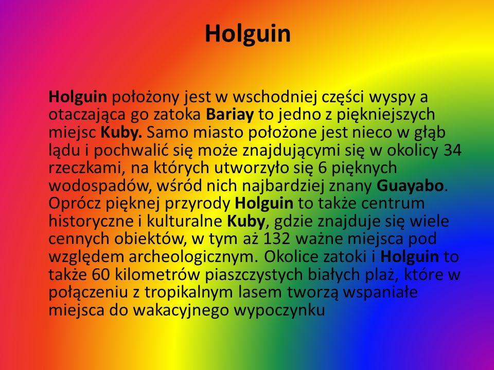 Holguin Holguin położony jest w wschodniej części wyspy a otaczająca go zatoka Bariay to jedno z piękniejszych miejsc Kuby. Samo miasto położone jest