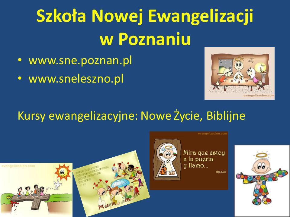 Szkoła Nowej Ewangelizacji w Poznaniu www.sne.poznan.pl www.sneleszno.pl Kursy ewangelizacyjne: Nowe Życie, Biblijne