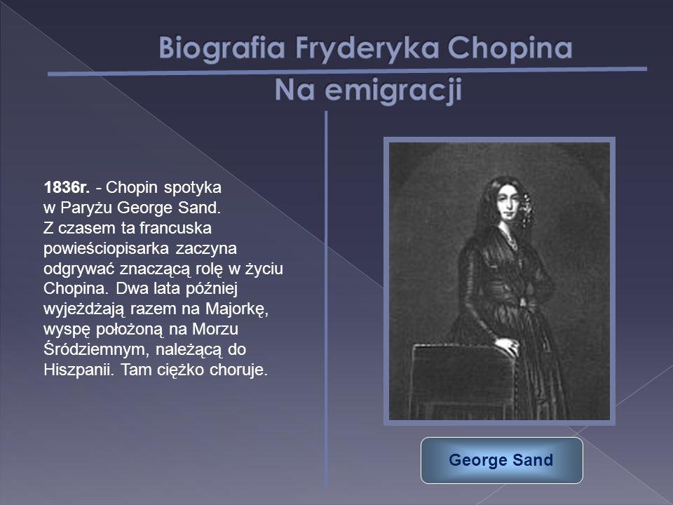 1836r. - Chopin spotyka w Paryżu George Sand. Z czasem ta francuska powieściopisarka zaczyna odgrywać znaczącą rolę w życiu Chopina. Dwa lata później