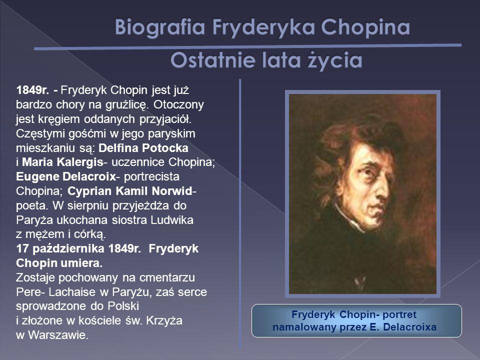 1849r. - Fryderyk Chopin jest już bardzo chory na gruźlicę. Otoczony jest kręgiem oddanych przyjaciół. Częstymi gośćmi w jego paryskim mieszkaniu są: