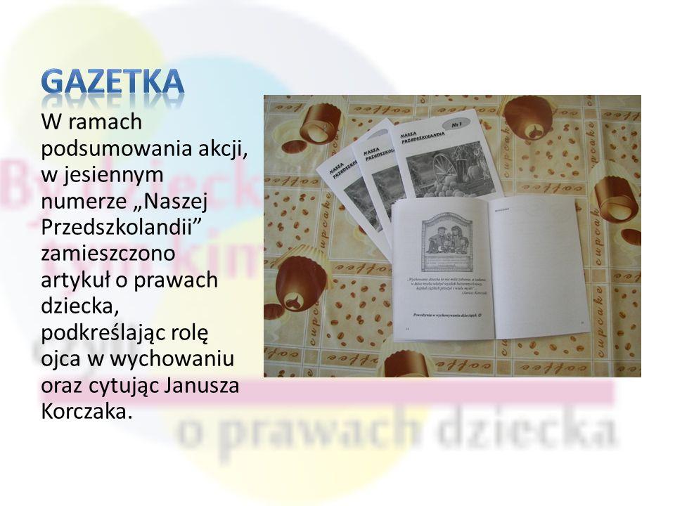 W ramach podsumowania akcji, w jesiennym numerze Naszej Przedszkolandii zamieszczono artykuł o prawach dziecka, podkreślając rolę ojca w wychowaniu oraz cytując Janusza Korczaka.
