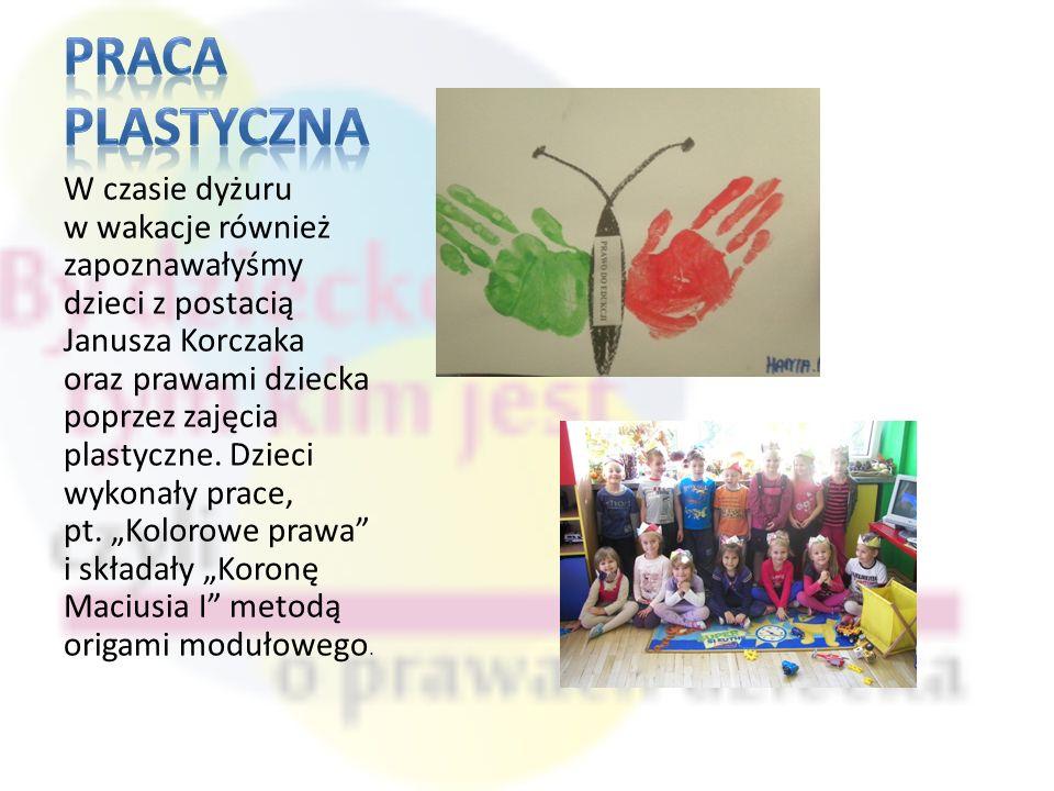 W czasie dyżuru w wakacje również zapoznawałyśmy dzieci z postacią Janusza Korczaka oraz prawami dziecka poprzez zajęcia plastyczne.