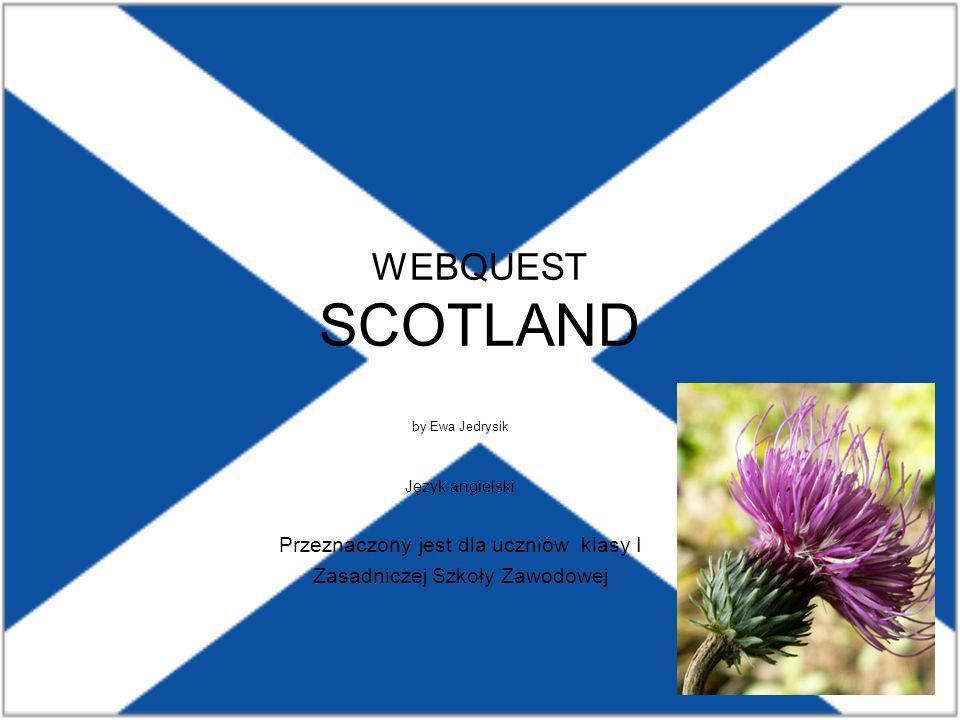 WEBQUEST SCOTLAND by Ewa Jedrysik Język angielski Przeznaczony jest dla uczniów klasy I Zasadniczej Szkoły Zawodowej