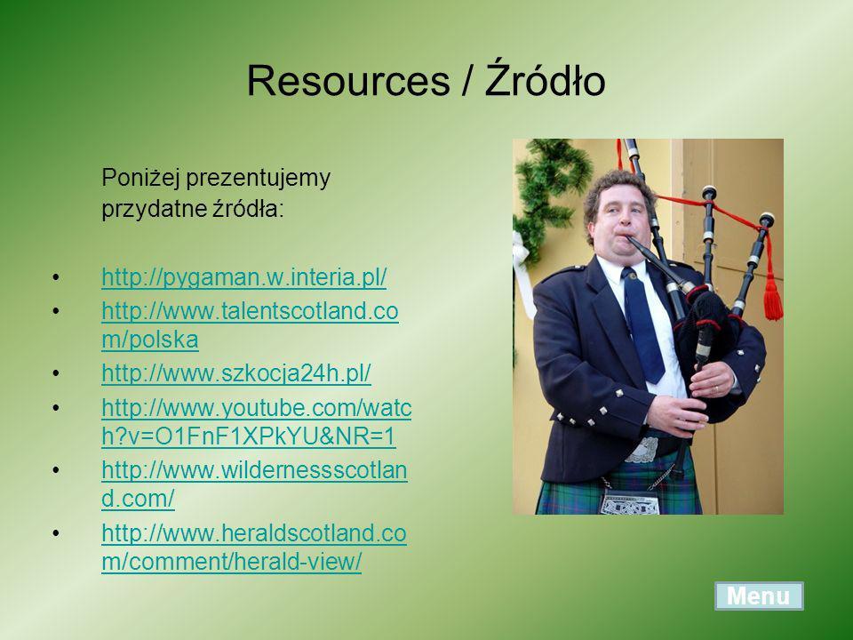 Resources / Źródło Poniżej prezentujemy przydatne źródła: http://pygaman.w.interia.pl/ http://www.talentscotland.co m/polskahttp://www.talentscotland.