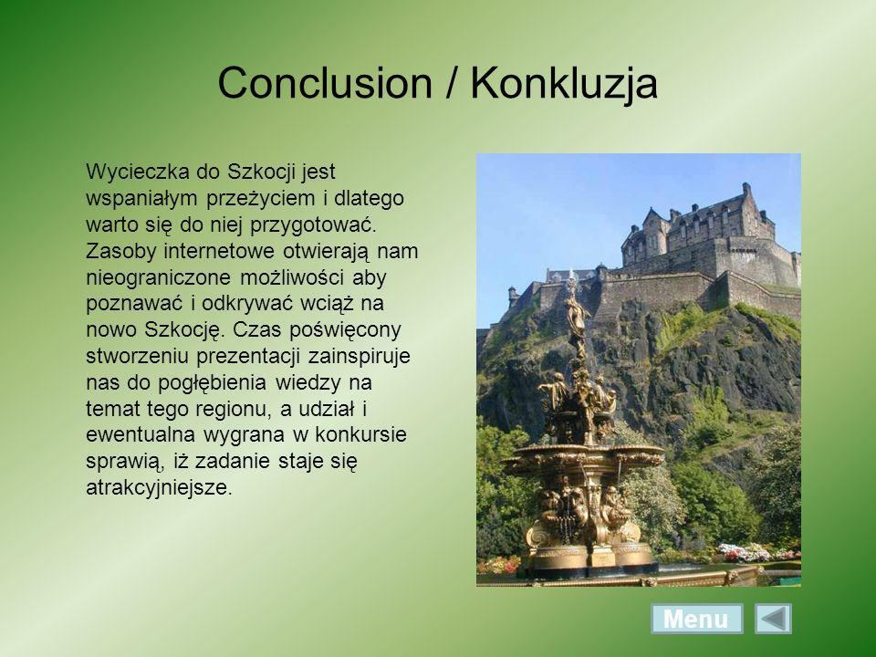 Conclusion / Konkluzja Wycieczka do Szkocji jest wspaniałym przeżyciem i dlatego warto się do niej przygotować. Zasoby internetowe otwierają nam nieog