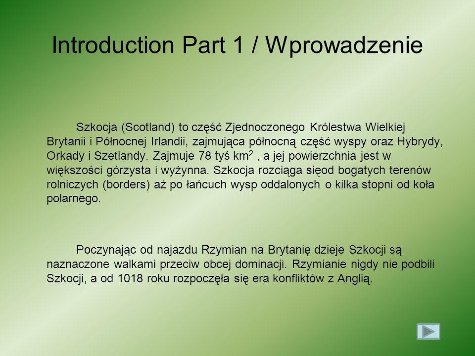 Introduction Part 1 / Wprowadzenie Szkocja (Scotland) to część Zjednoczonego Królestwa Wielkiej Brytanii i Północnej Irlandii, zajmująca północną częś