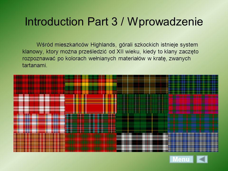 Introduction Part 3 / Wprowadzenie Wśród mieszkańców Highlands, górali szkockich istnieje system klanowy, ktory można prześledzić od XII wieku, kiedy