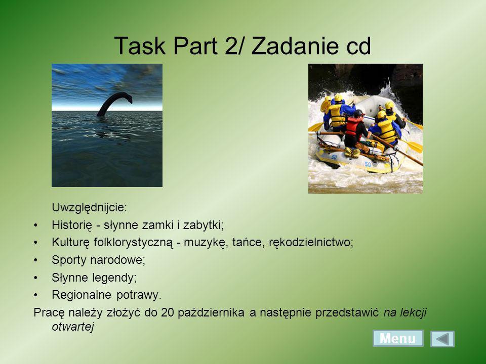 Task Part 2/ Zadanie cd Uwzględnijcie: Historię - słynne zamki i zabytki; Kulturę folklorystyczną - muzykę, tańce, rękodzielnictwo; Sporty narodowe; S