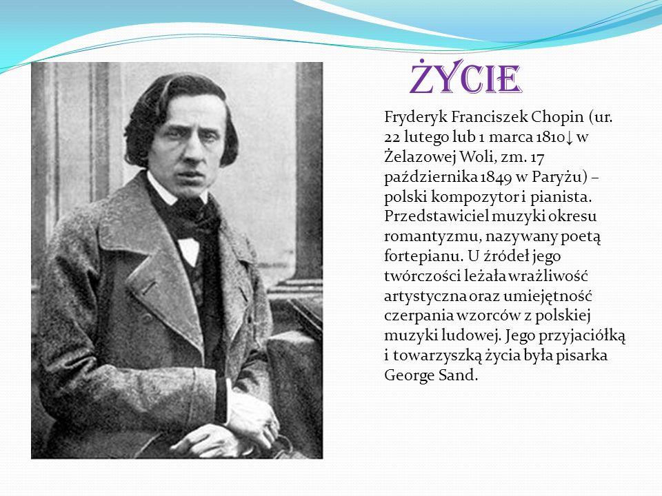 Ż ycie Fryderyk Franciszek Chopin (ur. 22 lutego lub 1 marca 1810 w Żelazowej Woli, zm. 17 października 1849 w Paryżu) – polski kompozytor i pianista.