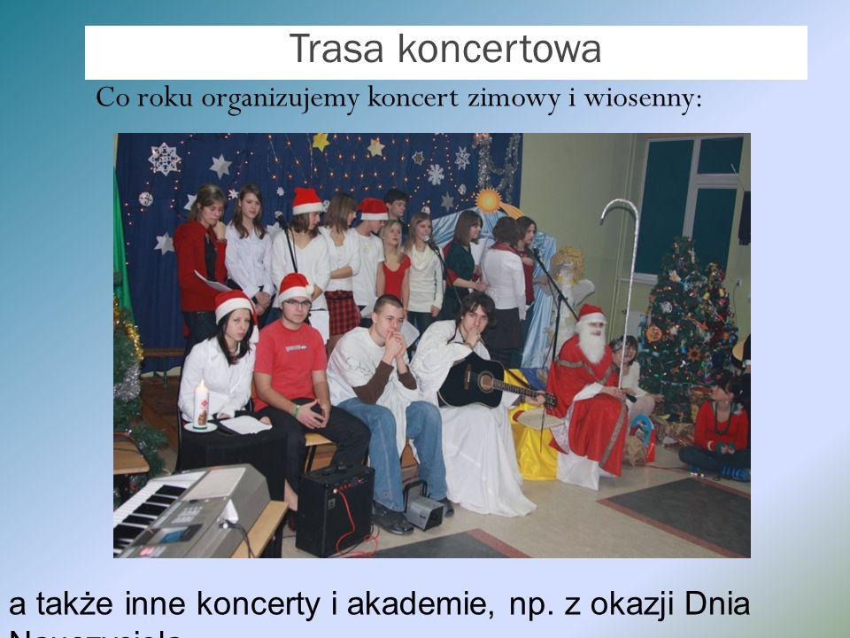 Trasa koncertowa Co roku organizujemy koncert zimowy i wiosenny: a także inne koncerty i akademie, np. z okazji Dnia Nauczyciela.