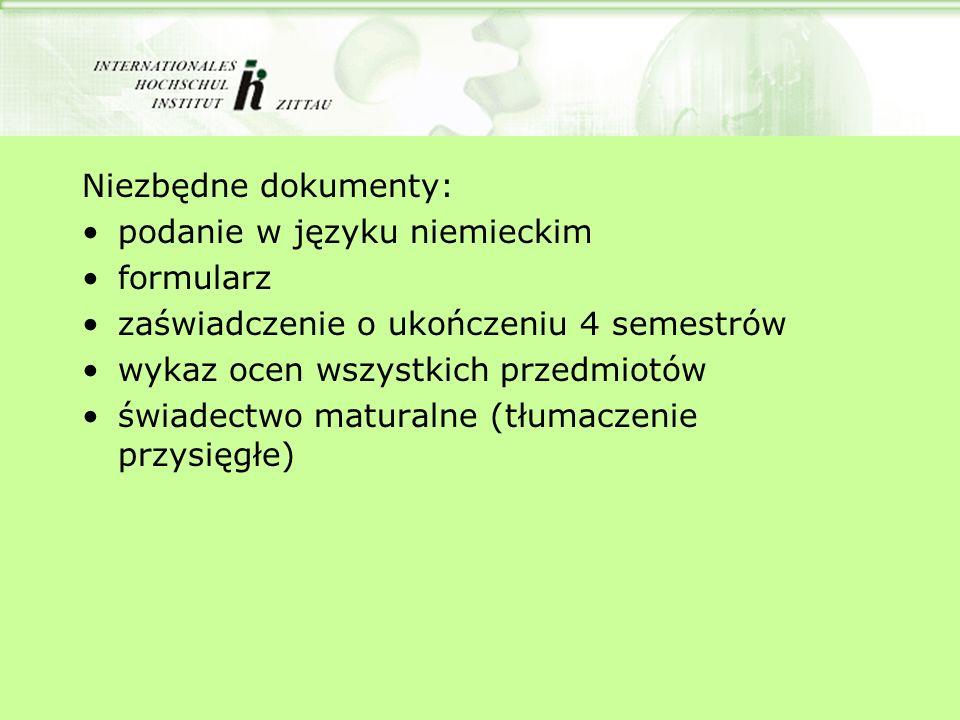 Niezbędne dokumenty: podanie w języku niemieckim formularz zaświadczenie o ukończeniu 4 semestrów wykaz ocen wszystkich przedmiotów świadectwo matural