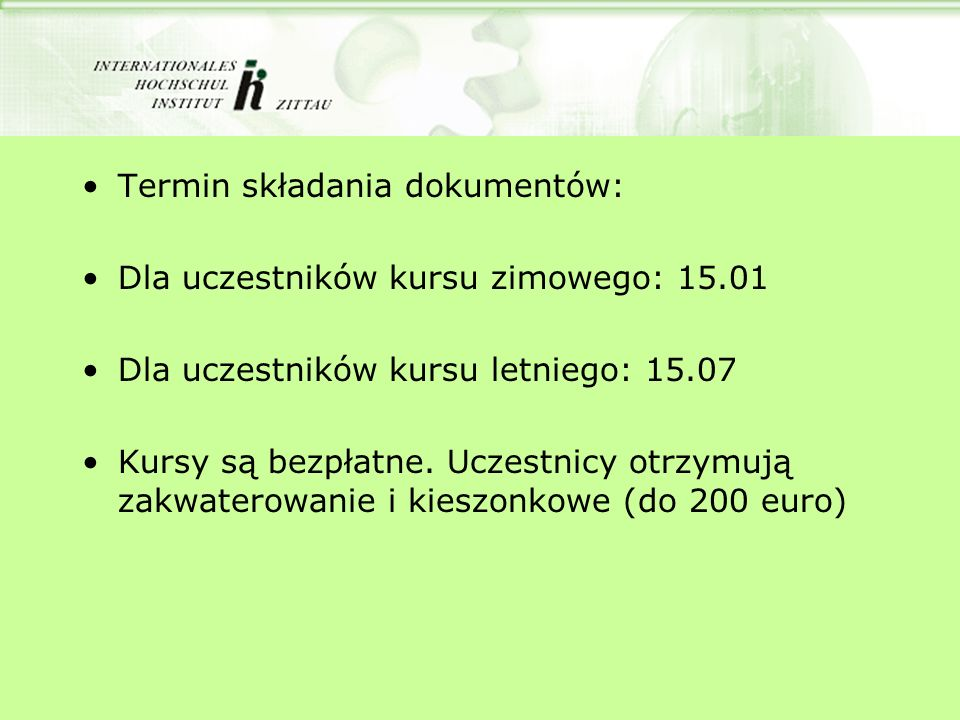 Termin składania dokumentów: Dla uczestników kursu zimowego: 15.01 Dla uczestników kursu letniego: 15.07 Kursy są bezpłatne. Uczestnicy otrzymują zakw