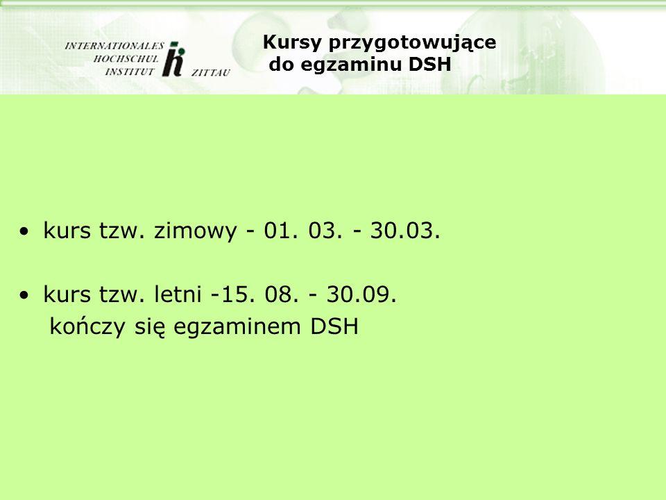 Kursy przygotowujące do egzaminu DSH kurs tzw. zimowy - 01. 03. - 30.03. kurs tzw. letni -15. 08. - 30.09. kończy się egzaminem DSH