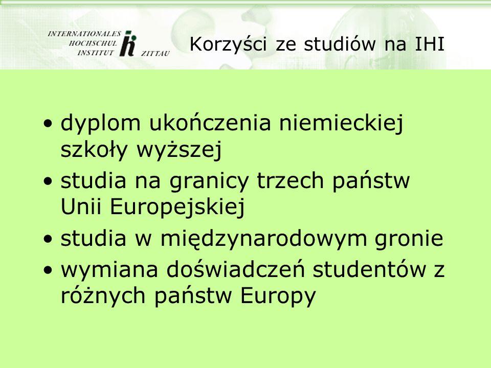 Korzyści ze studiów na IHI dyplom ukończenia niemieckiej szkoły wyższej studia na granicy trzech państw Unii Europejskiej studia w międzynarodowym gronie wymiana doświadczeń studentów z różnych państw Europy
