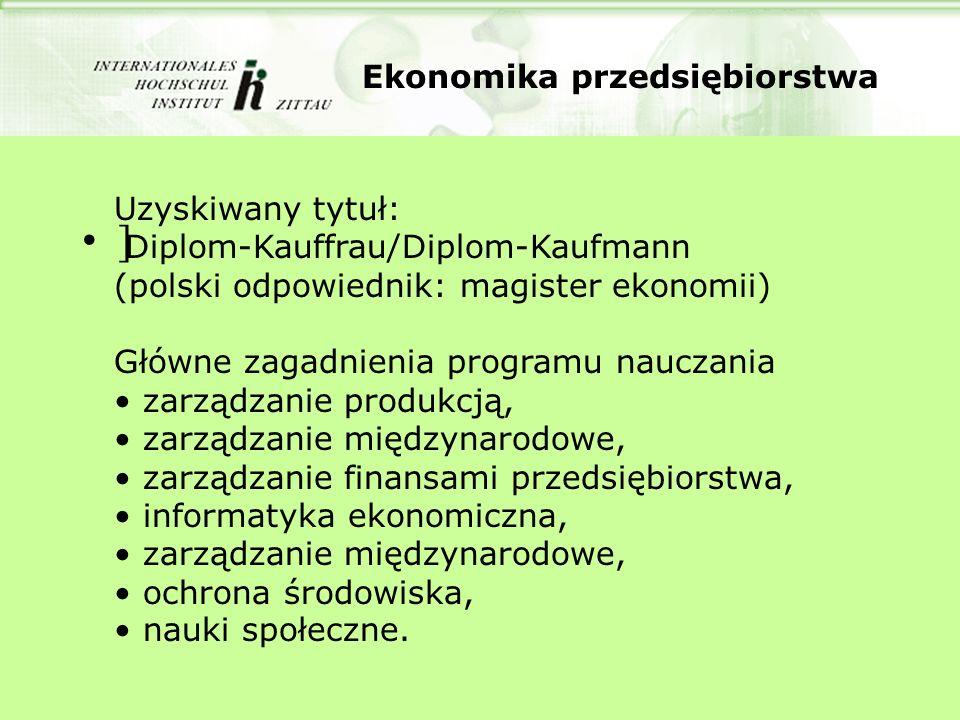 Ekonomika przedsiębiorstwa ] Uzyskiwany tytuł: Diplom-Kauffrau/Diplom-Kaufmann (polski odpowiednik: magister ekonomii) Główne zagadnienia programu nau
