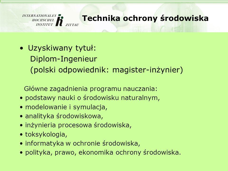 Technika ochrony środowiska Uzyskiwany tytuł: Diplom-Ingenieur (polski odpowiednik: magister-inżynier) Główne zagadnienia programu nauczania: podstawy