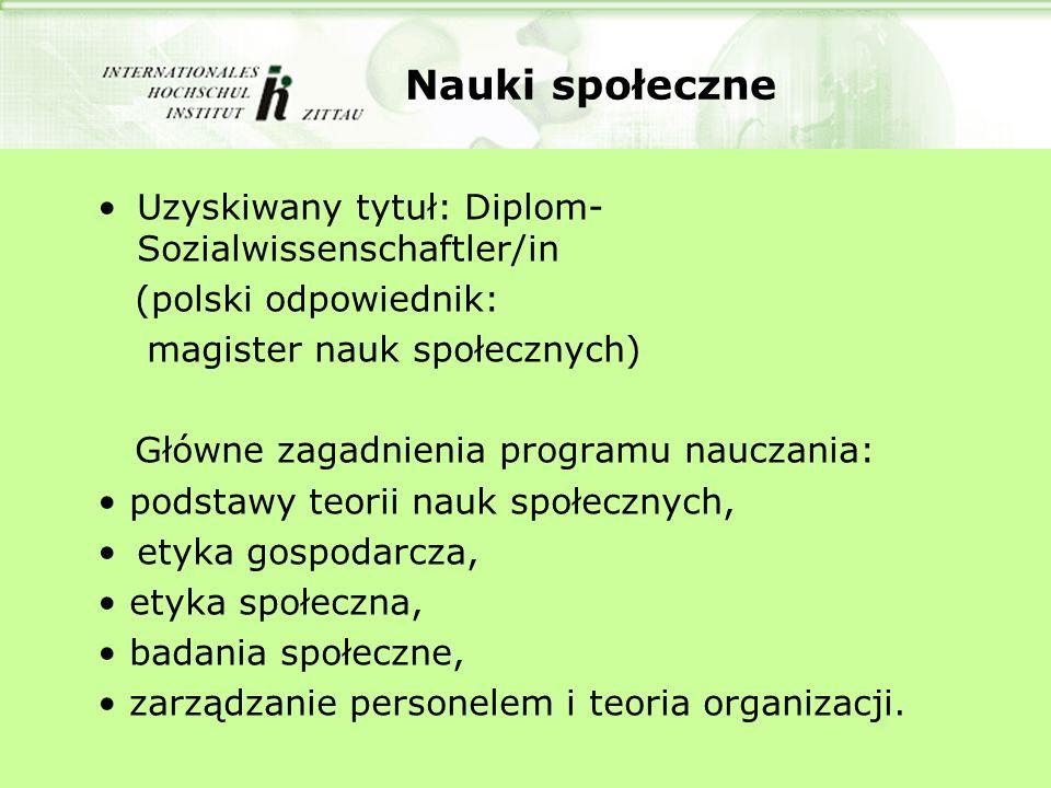 Nauki społeczne Uzyskiwany tytuł: Diplom- Sozialwissenschaftler/in (polski odpowiednik: magister nauk społecznych) Główne zagadnienia programu nauczan