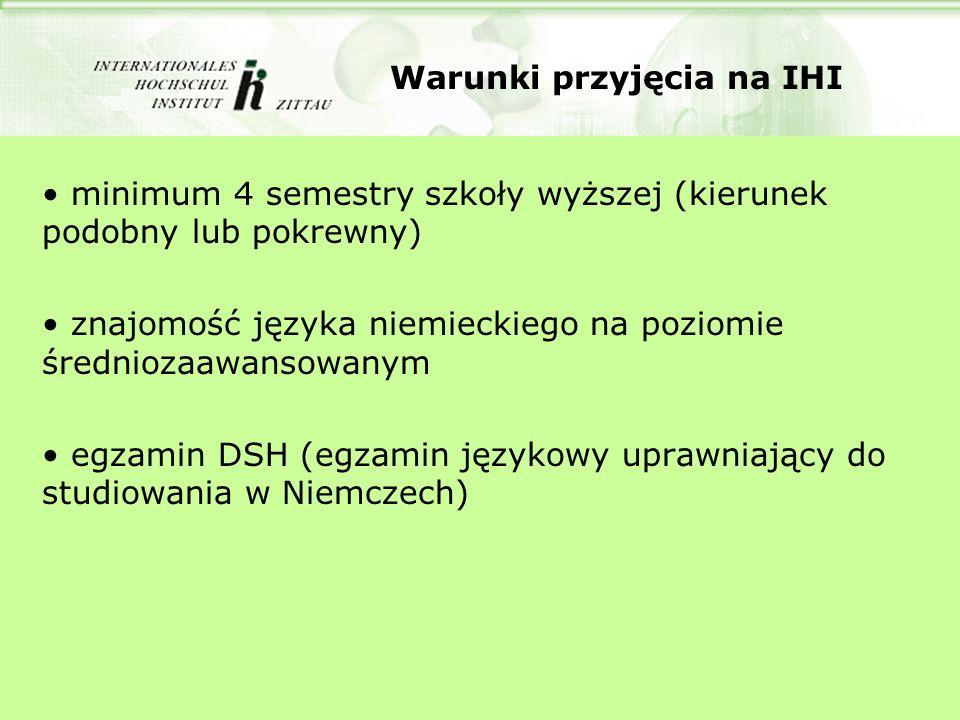 Warunki przyjęcia na IHI minimum 4 semestry szkoły wyższej (kierunek podobny lub pokrewny) znajomość języka niemieckiego na poziomie średniozaawansowanym egzamin DSH (egzamin językowy uprawniający do studiowania w Niemczech)