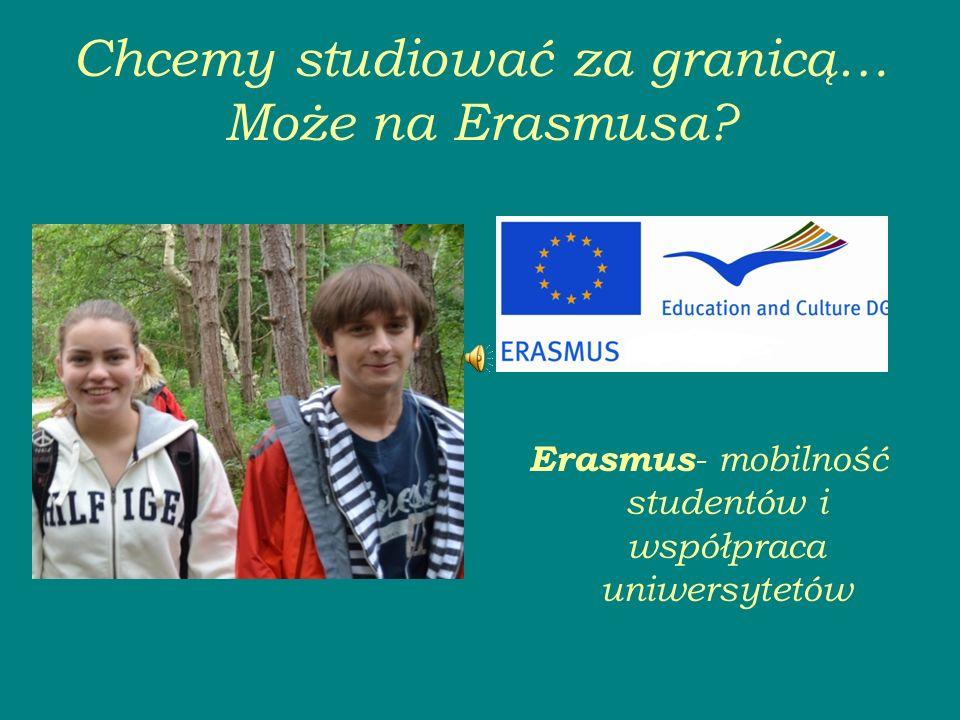 Chcemy studiować za granicą… Może na Erasmusa.