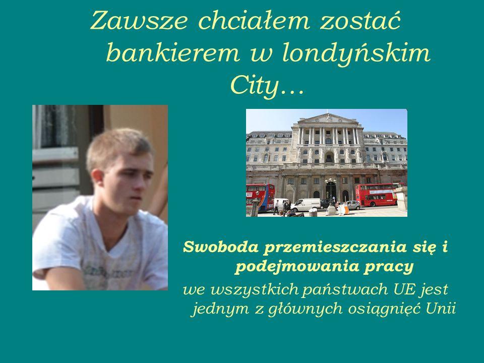 Zawsze chciałem zostać bankierem w londyńskim City… Swoboda przemieszczania się i podejmowania pracy we wszystkich państwach UE jest jednym z głównych osiągnięć Unii
