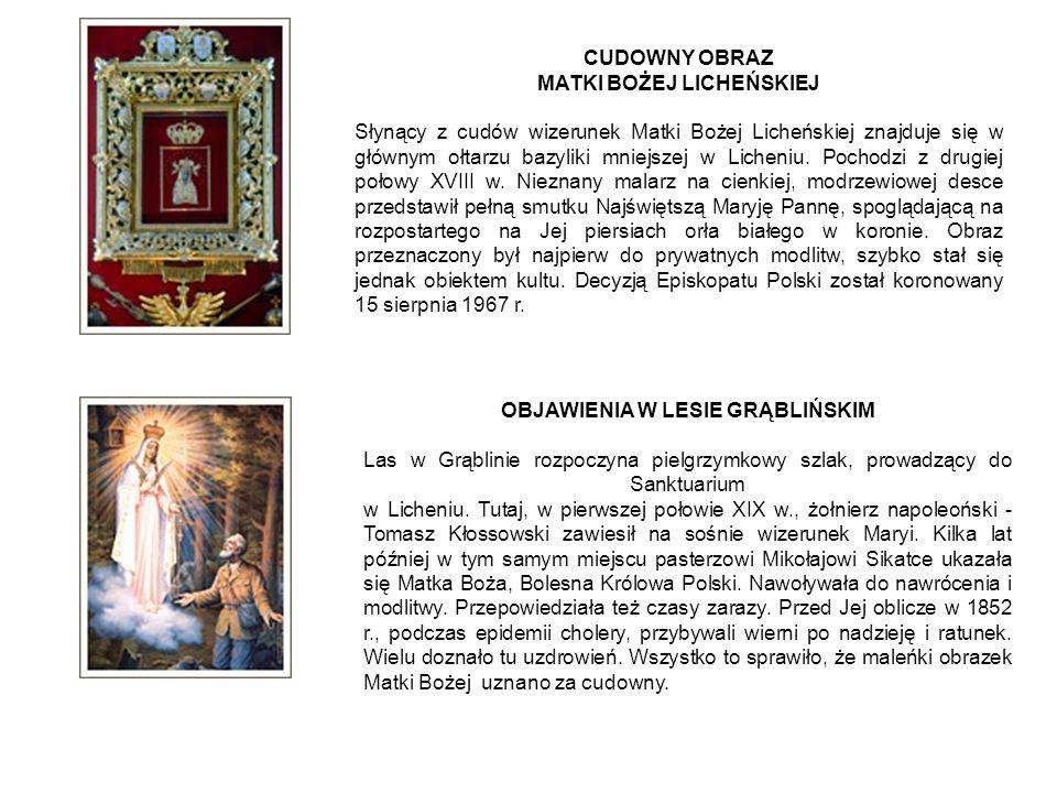 CUDOWNY OBRAZ MATKI BOŻEJ LICHEŃSKIEJ Słynący z cudów wizerunek Matki Bożej Licheńskiej znajduje się w głównym ołtarzu bazyliki mniejszej w Licheniu.