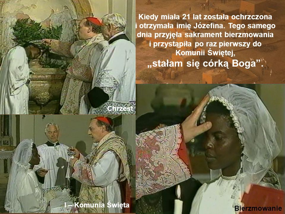 Bierzmowanie I – Komunia Święta Chrzest Kiedy miała 21 lat została ochrzczona i otrzymała imię Józefina. Tego samego dnia przyjęła sakrament bierzmowa