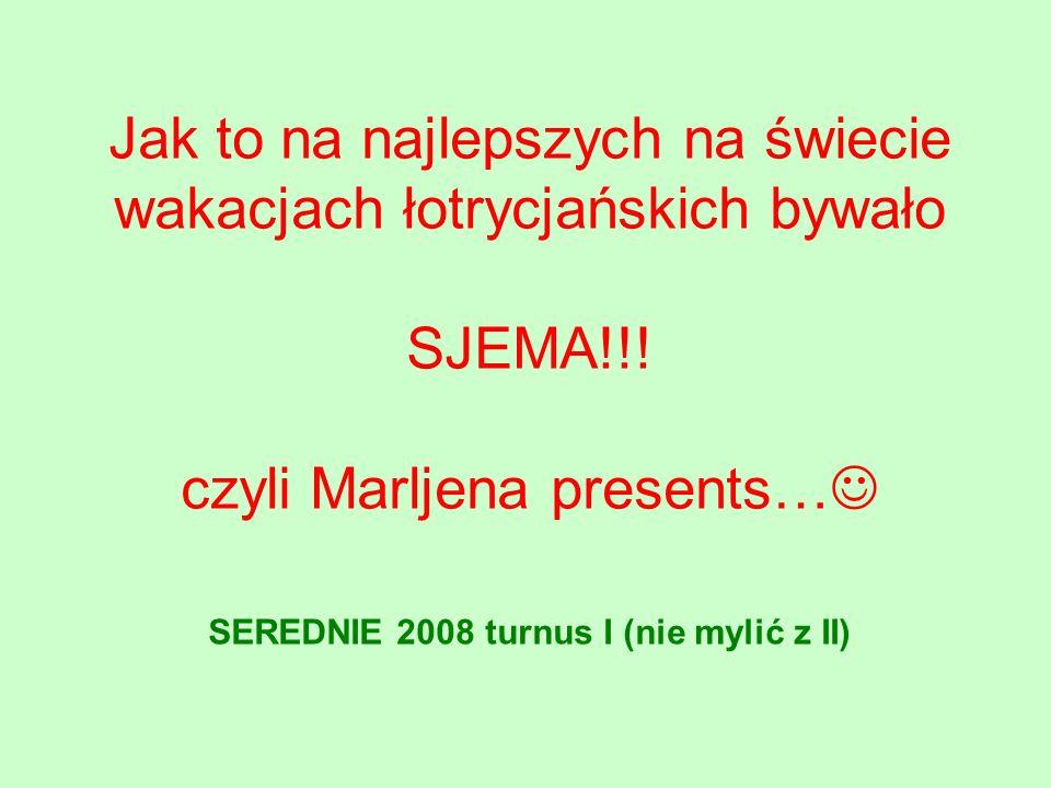 Jak to na najlepszych na świecie wakacjach łotrycjańskich bywało SJEMA!!.
