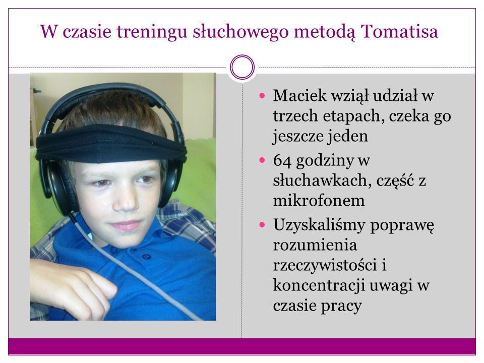 Maciek wziął udział w trzech etapach, czeka go jeszcze jeden 64 godziny w słuchawkach, część z mikrofonem Uzyskaliśmy poprawę rozumienia rzeczywistośc
