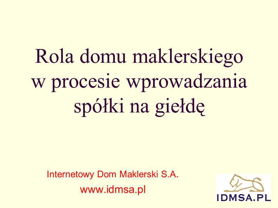 1 Rola domu maklerskiego w procesie wprowadzania spółki na giełdę Internetowy Dom Maklerski S.A.