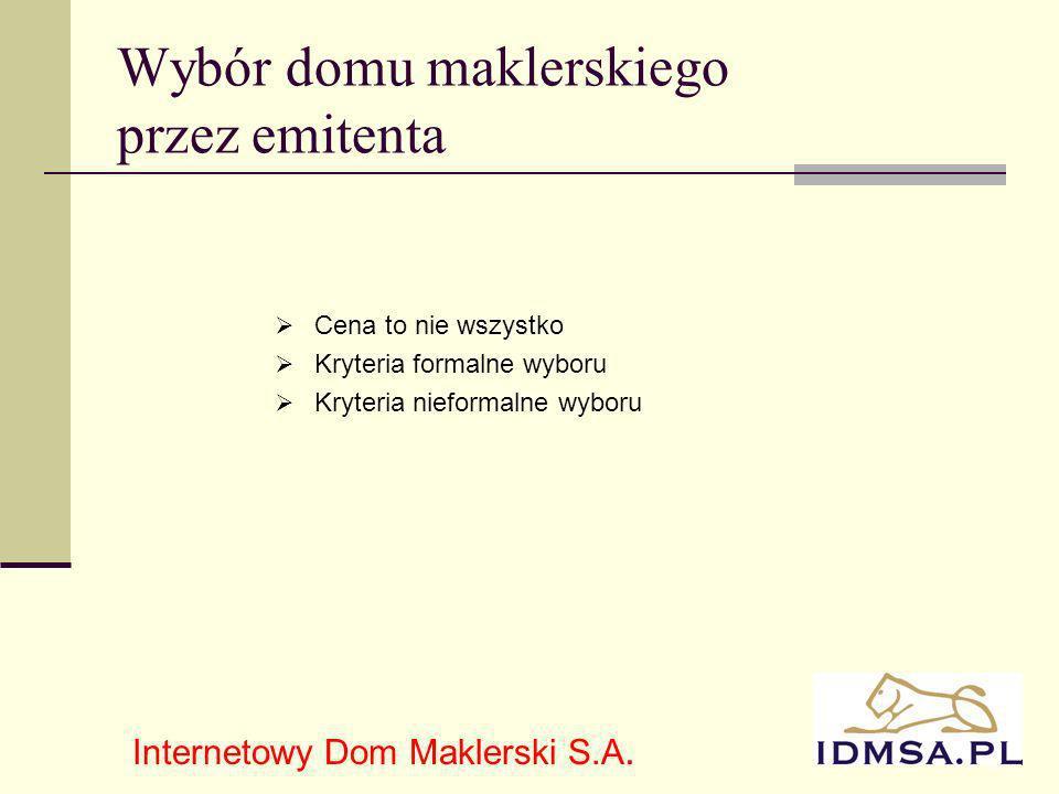 15 Wybór domu maklerskiego przez emitenta Cena to nie wszystko Kryteria formalne wyboru Kryteria nieformalne wyboru Internetowy Dom Maklerski S.A.