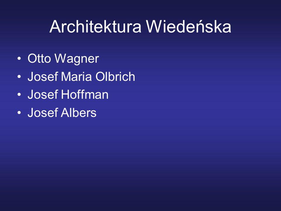 Architektura Wiedeńska Otto Wagner Josef Maria Olbrich Josef Hoffman Josef Albers