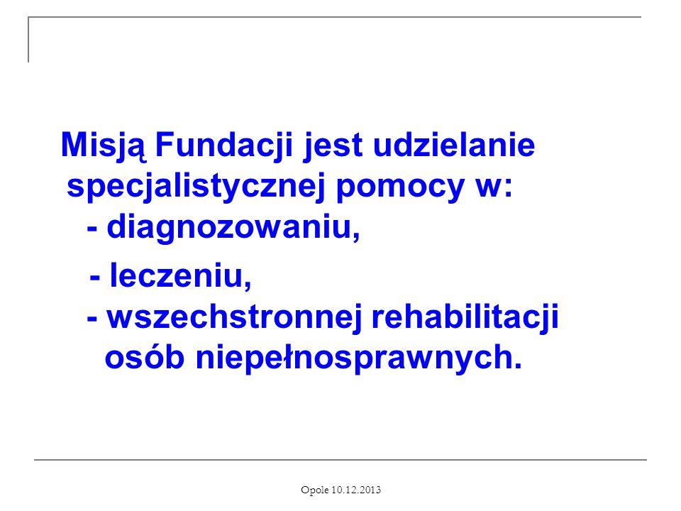 Misją Fundacji jest udzielanie specjalistycznej pomocy w: - diagnozowaniu, - leczeniu, - wszechstronnej rehabilitacji osób niepełnosprawnych.