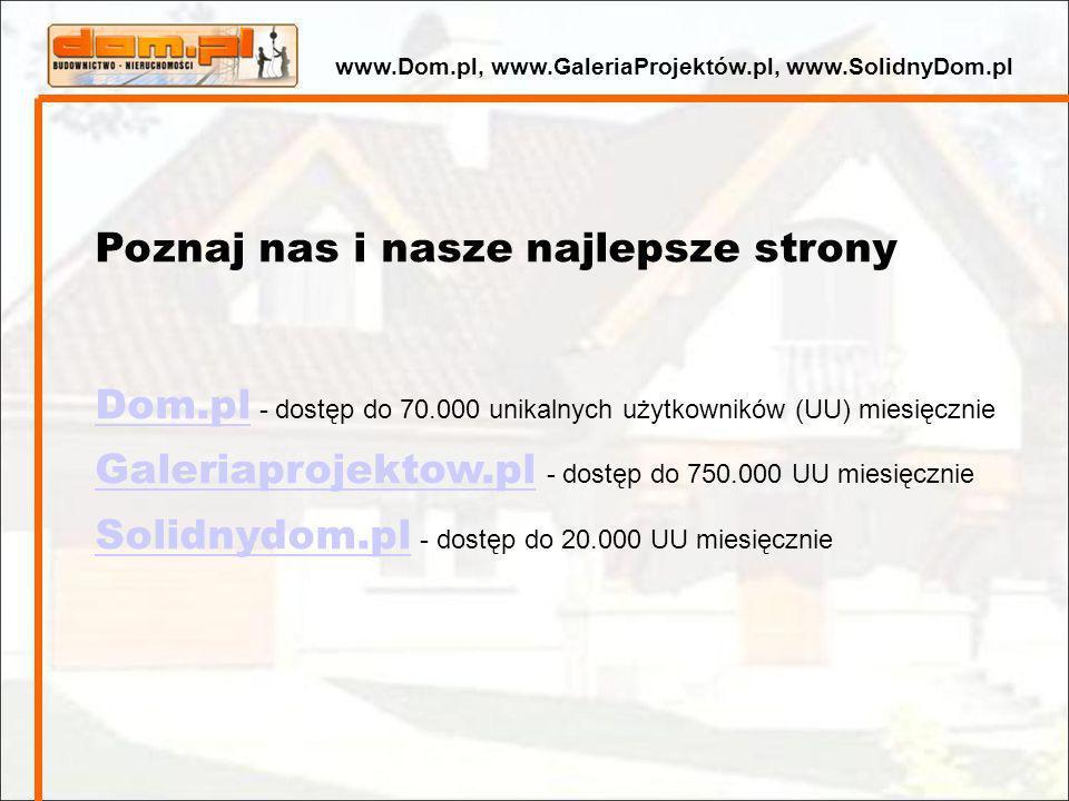 Poznaj nas i nasze najlepsze strony Dom.pl Dom.pl - dostęp do 70.000 unikalnych użytkowników (UU) miesięcznie Galeriaprojektow.pl Galeriaprojektow.pl